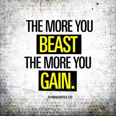 The more you beast the more you gain. Oh yes. That's just the way it is. The more you beast, the more you gain. To get maximum gains, you simply need to go maximum beast mode. #beastmode #gains #trainharder #fitness #gymmotivation Gym Quotes