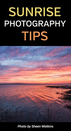 Sunrise Photography Tips. Make Your Images Sparkle & Shine. How to get amazing and beautiful landscape, nature, and travel photos at dawn to take advantage of golden hour and the best list available. #photographytips #naturephotography #landscapephotography