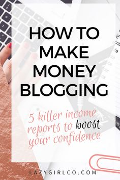 how to make money blogging. we have 5 income reports to help you boost your confidence, including the one from Melyssa Griffin.
