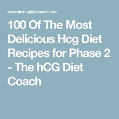 100 Of The Most Delicious Hcg Diet Recipes for Phase 2 Fitness Diet, Fitness Weightloss, Health Fitness, Hcg Diet Rules, Hcg Tips, Very Low Calorie Diet, Low Carb, Hcg Diet Recipes, Hcg Meals