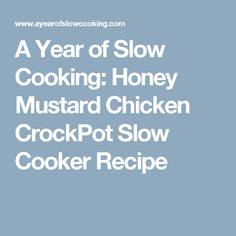 A Year of Slow Cooking: Honey Mustard Chicken CrockPot Slow Cooker Recipe