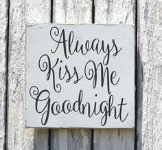 Always Kiss Me Goodnight Sign Hand Painted Rustic Wood Sign