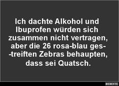 Ich dachte Alkohol und Ibuprofen würden sich zusammen nicht vertragen..   Lustige Bilder, Sprüche, Witze, echt lustig