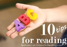 10 Tips for Reading Readiness (Gives some great ideas for ways to help kids learn the letters.)