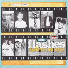 Life Flashes Before Our Eyes ~ interesting 'through the years' page using multiple photos with filmstrip border.
