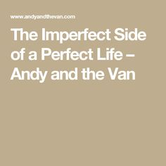 The Imperfect Side of a Perfect Life – Andy and the Van