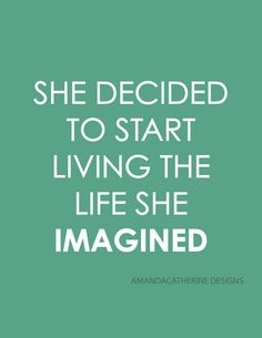 She Decided to Start Living the Life She Imagined Quote by Amanda Catherine Designs