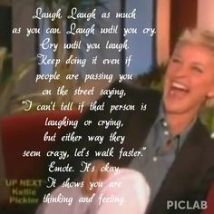 I seriously cry daily from laughing Be Bold Quotes, Great Quotes, Funny Quotes, Inspirational Quotes, Ellen Quotes, Best Quotes Ever, Perfect Word, Soul Quotes, Celebration Quotes