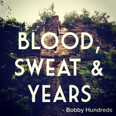Blood, Sweat & Years - Bobby Hundreds #quote