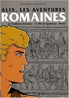 Amazon.fr - Alix : Les aventures romaines : Le Tombeau étrusque, Le Fils de Spartacus, Rome, tome 1 - Jacques Martin, Gilles Chaillet - Livres