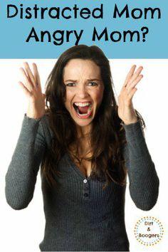 Distracted Mom = Angry Mom? -