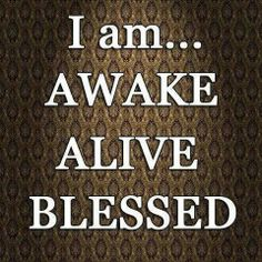 Alive, Awake and Blessed