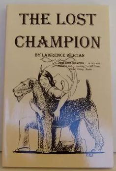 The Lost Champion  by Larry Wertan  The story of a champion Airedale terrier who is the lone survivor of a small plane crash in the rocky mountain wilderness of Idaho and a 12 year old farm girl who was born to be his best friend.  The Lost Champion is an action packed story that explodes with spirit, heart, love and a stand up, cheering, crying finish. A new American Classic about a girl and her Airedale!