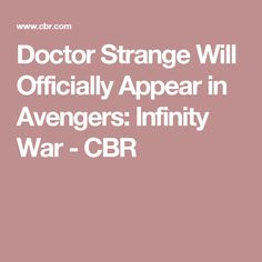 Doctor Strange Will Officially Appear in Avengers: Infinity War - CBR