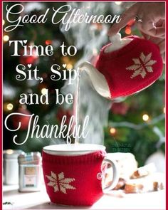 Good Afternoon, time to sit, sip tea and be thankful . Good Afternoon Quotes, Best Afternoon Tea, Afternoon Delight, Good Morning Good Night, Good Night Quotes, Christmas Tea, Christmas Quotes, Christmas Greetings, Christmas Scenery
