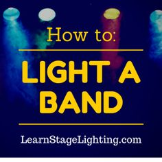 Band lighting: How to Light a Band from learnstagelighting.com #musicbiz