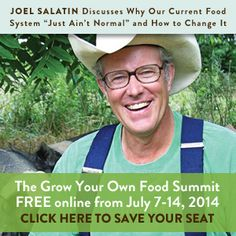 The Grow Your Own Food Summit is a Free Online Event!  Joel Salatin, Will Allen, Paul Stamets, sign me up!!