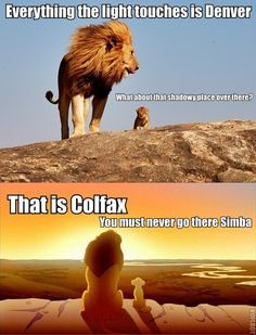 HAHAHAHAAHA......we lived 1 block off Colfax when we lived in Aurora, CO!!!
