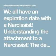 We all have an expiration date with a Narcissist! Understanding the attachment to a Narcissist! The denial and cognitive dissonance that distorts our normal reality.