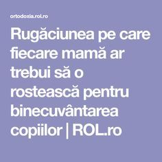 Rugăciunea pe care fiecare mamă ar trebui să o rostească pentru binecuvântarea copiilor | ROL.ro Motivational Quotes, Prayers, God, Bible, Life, Motivation Quotes, Dios, Prayer, The Lord