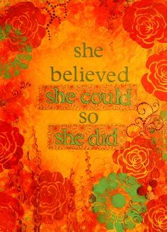 """She believed she could..so she did!"""