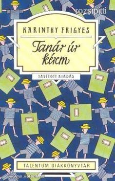 Karinti Frigyes Tanár úr kérem - 1 Ft - Nézd meg Te is Vaterán - Ifjúsági irodalom - http://www.vatera.hu/item/view/?cod=1700097152