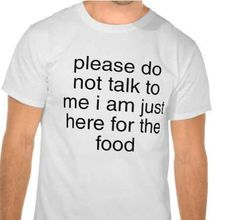 """""""Just Here For The Food."""" 