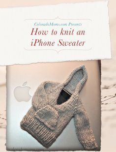 how to knit an iphone sweater.  Not sure why I am pinning this, but I will regret it if I don't.  Maybe a funny Christmas present for an iphone owner.