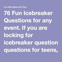 76 Fun Icebreaker Questions for any event. If you are looking for icebreaker questions for teens, adults, youth group, meetings, or parties you will find them here. Icebreakers are a great way to break the ice and get to know each other.