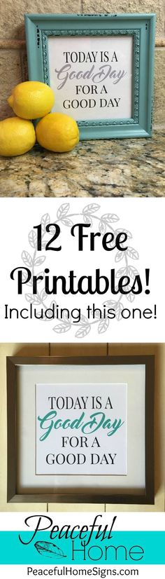 12 Free Printables to spruce up your decor! | Free printable with Today is a good day for a good day | Farmhouse printables | DIY home decor | Affordable home decor