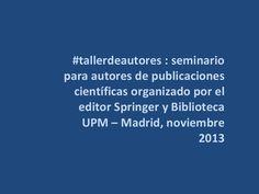 #tallerdeautores : seminario para autores de publicaciones científicas organizado por el editor Springer y Biblioteca UPM / @biblioupm | #tallerdeautores #sciencecommunication #readytoresearch #reference