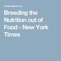 Breeding the Nutrition out of Food - New York Times