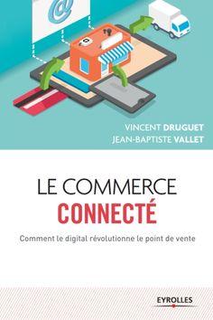 """Découvrez le livre """"Le commerce connecté : Comment le digital révolutionne le point de vente"""" de Vincent Druguet et de Jean-Baptiste Vallet aux éditions Eyrolles : http://www.quiestouvert.com/blog/articles/le-commerce-connecte-comment-le-digital-revolutionne-le-point-de-vente-54.html"""