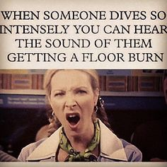 ha yep and its always either me or katelyn and we just get up like eh who needs skin?? and when the 6th graders do it they're all omg I'm dying !!!!