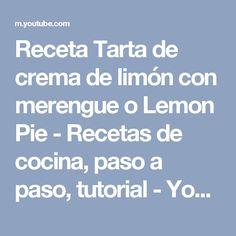 Receta Tarta de crema de limón con merengue o Lemon Pie - Recetas de cocina, paso a paso, tutorial - YouTube