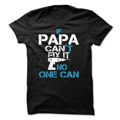 IF PAPA CANT FIX IT, NO ONE CAN T Shirts, Hoodie. Shopping Online Now ==► https://www.sunfrog.com/LifeStyle/IF-PAPA-CANT-FIX-IT-NO-ONE-CAN-[FATHER-DAY].html?41382