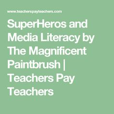SuperHeros and Media Literacy by The Magnificent Paintbrush | Teachers Pay Teachers