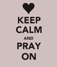 Keep calm and Pray on♥
