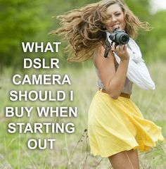 The answer to your question is here! What DSLR should you buy when starting out in photography??