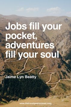 Jobs fill your pocket, adventures fill your soul - travel quote