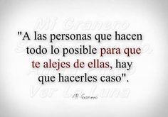 〽️ A las personas que hacen todo lo posible para que te alejes de ellas, hay que hacerles caso