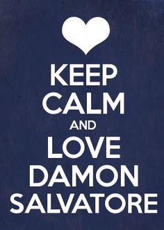 KEEP CALM AND LOVE DAMON SALVATORE