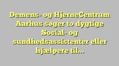 Demens- og HjerneCentrum Aarhus søger to dygtige Social- og sundhedsassistenter eller hjælpere til blandede...