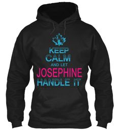 Keep Calm And Let Josephine Handle It Black Sweatshirt Front