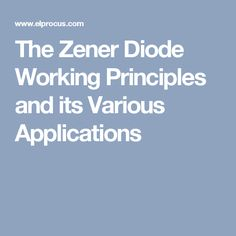 The Zener Diode Working Principles and its Various Applications