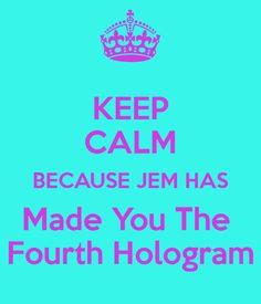keep calm because jem has made you the fourth hologram