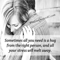 He does give me a tight hug every single night in my dream when I have one of my days dealing with his unexpected death while I cry...