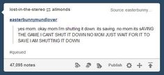 I will be the mom that knows saving is more important than whatever it is my kid is turning off their game for