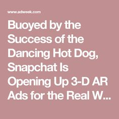 Buoyed by the Success of the Dancing Hot Dog, Snapchat Is Opening Up 3-D AR Ads for the Real World – Adweek
