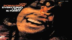 Lou Donaldson - Everything I Do Gonna Be Funky (From Now On)
